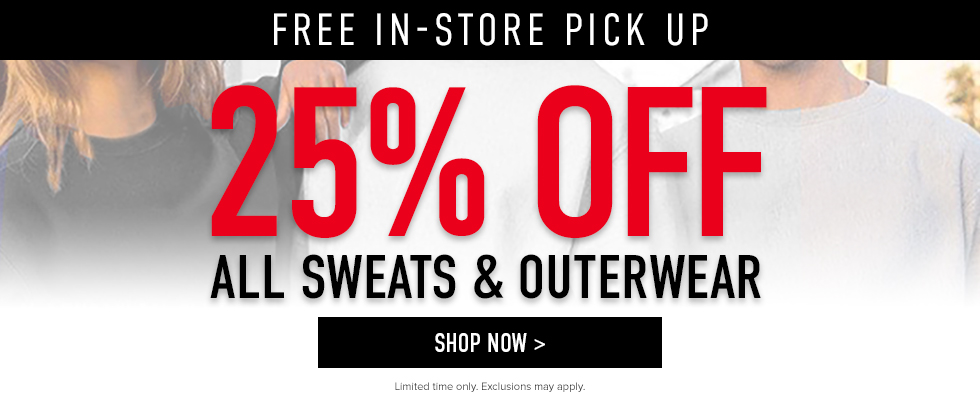Free in-store pickup. 25% off Sweats & Outerwear. Limited time only. Exclusions may apply. Click to shop now.