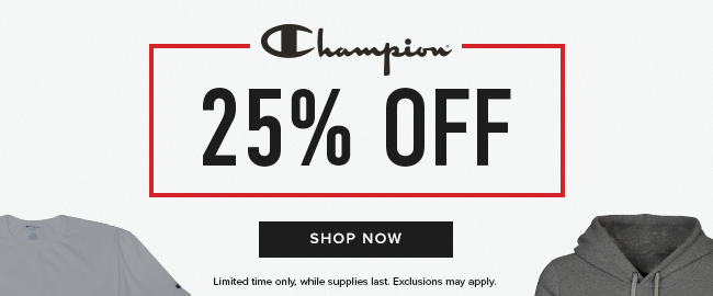 Picture of shirts. Champion: 25% off. Limited time only, while supplies last. Exclusions may apply. Click to shop now.