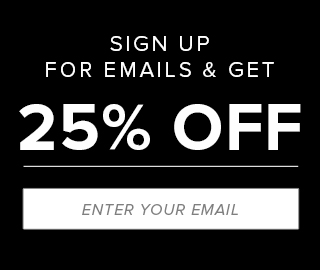 Sign up for emails & get 25% off. Click to enter your email.